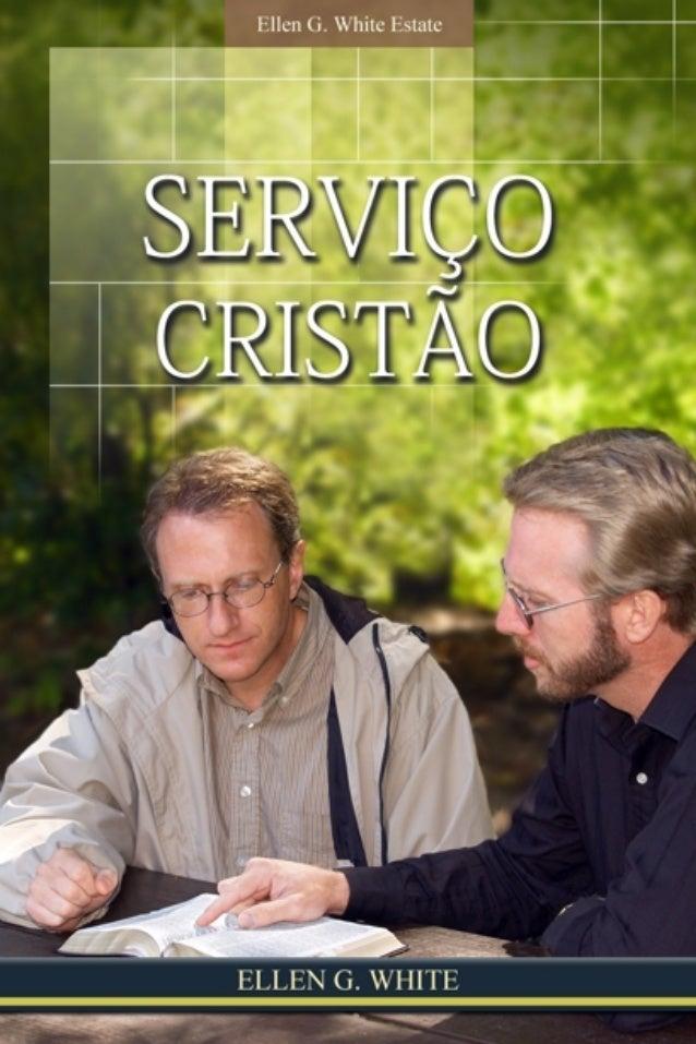 Serviço Cristão    Ellen G. White          2007    Copyright © 2012Ellen G. White Estate, Inc.