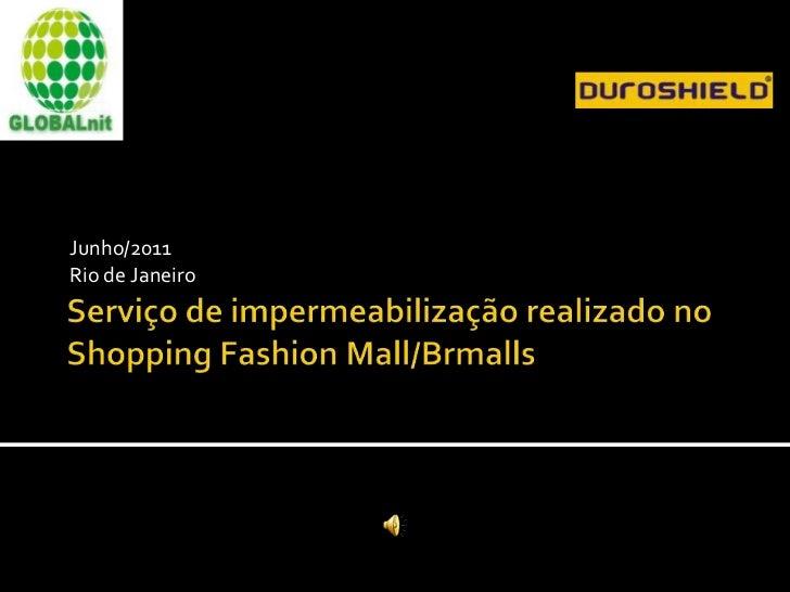 Serviço de impermeabilização realizado no Shopping Fashion Mall/Brmalls<br />Junho/2011<br />Rio de Janeiro<br />