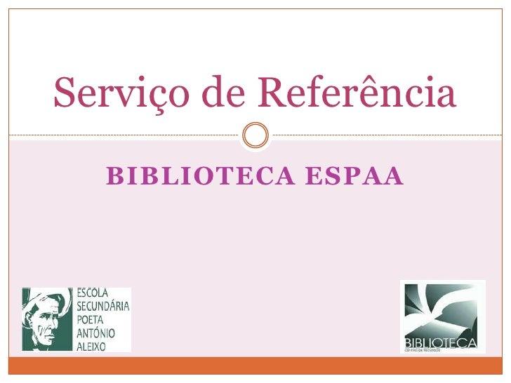 Biblioteca ESPAA<br />Serviço de Referência <br />