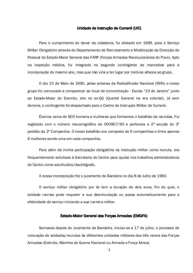 1 Unidade de Instrução de Cumeré (UIC) Para o cumprimento do dever da cidadania, fui alistado em 1989, para o Serviço Mili...