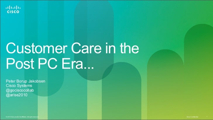 Customer Care in thePost PC Era...Peter Borup JakobsenCisco Systems@gociscocollab@arise2010© 2010 Cisco and/or its affilia...