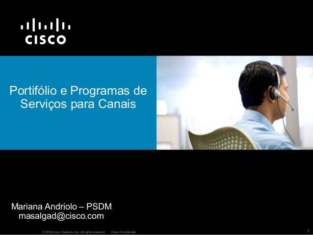 © 2006 Cisco Systems, Inc. All rights reserved. Cisco Confidential 1 Portifólio e Programas de Serviços para Canais Marian...