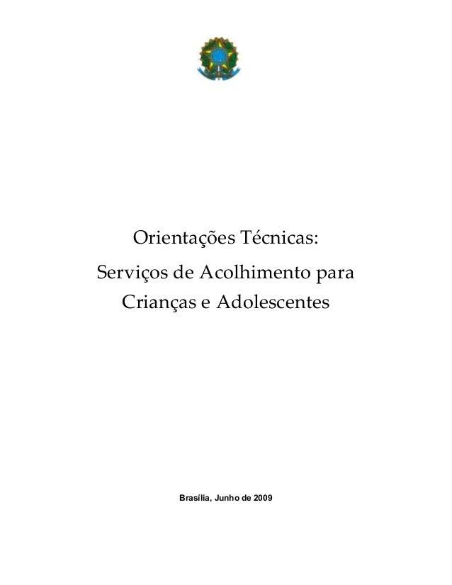 Orientações Técnicas: Serviços de Acolhimento para Crianças e Adolescentes Brasília, Junho de 2009