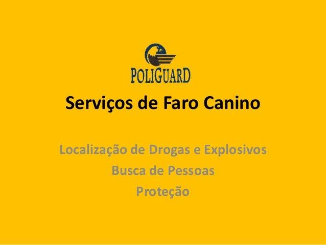 Serviços de Faro CaninoLocalização de Drogas e Explosivos         Busca de Pessoas             Proteção