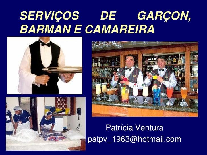 SERVIÇOS   DE   GARÇON,BARMAN E CAMAREIRA              Patrícia Ventura         patpv_1963@hotmail.com