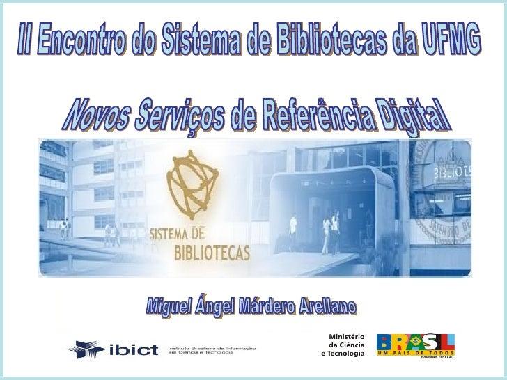 Miguel Ángel Márdero Arellano Novos Serviços de Referência Digital  II Encontro do Sistema de Bibliotecas da UFMG