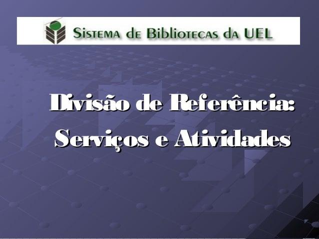 Divisão de Referência:Divisão de Referência:Serviços e AtividadesServiços e Atividades