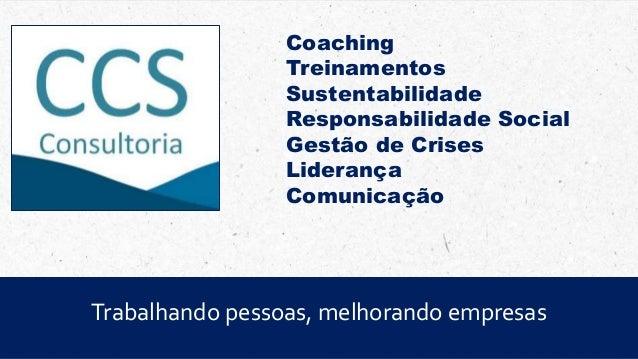 Coaching Treinamentos Sustentabilidade Responsabilidade Social Gestão de Crises Liderança Comunicação Trabalhando pessoas,...