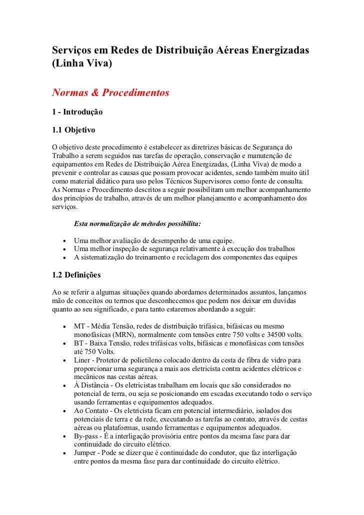 Serviços em Redes de Distribuição Aéreas Energizadas (Linha Viva)  Normas & Procedimentos 1 - Introdução  1.1 Objetivo  O ...
