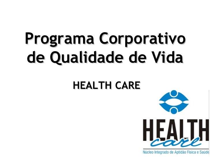 Programa Corporativo de Qualidade de Vida   HEALTH CARE