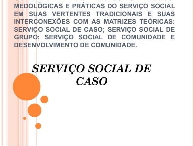 UNIDADE III- AS RESPOSTAS TEÓRICO- MEDOLÓGICAS E PRÁTICAS DO SERVIÇO SOCIAL EM SUAS VERTENTES TRADICIONAIS E SUAS INTERCON...