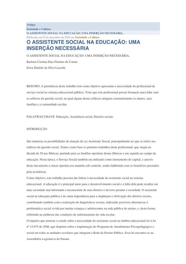 ArtigosSociedade e CulturaO ASSISTENTE SOCIAL NA EDUCAÇÃO: UMA INSERÇÃO NECESSÁRIA.Publicado em 03 de dezembro de 2010 em ...