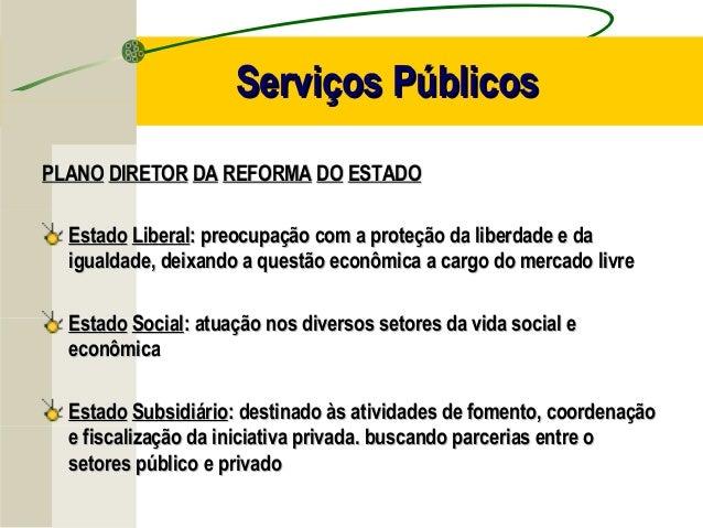 PLANOPLANO DIRETORDIRETOR DADA REFORMAREFORMA DODO ESTADOESTADO EstadoEstado LiberalLiberal: preocupação com a proteção da...