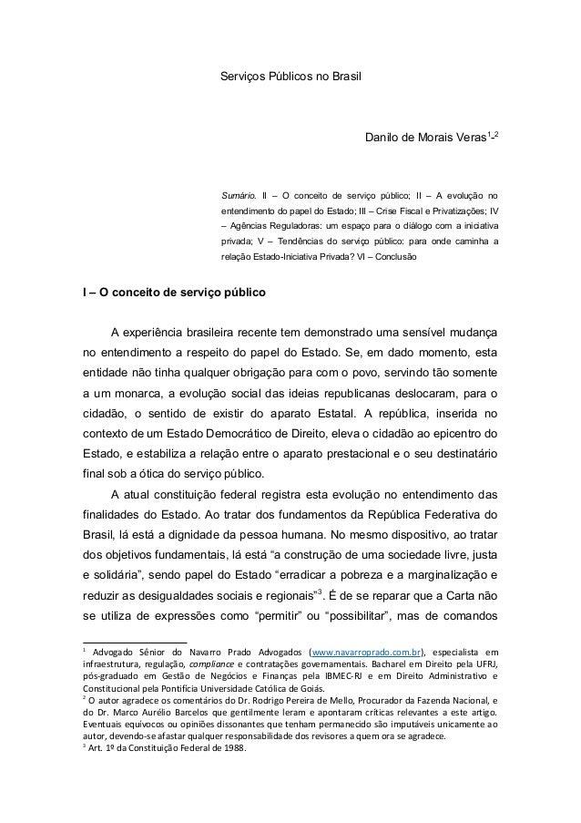 Serviços Públicos no Brasil Danilo de Morais Veras1 -2 Sumário. II – O conceito de serviço público; II – A evolução no ent...