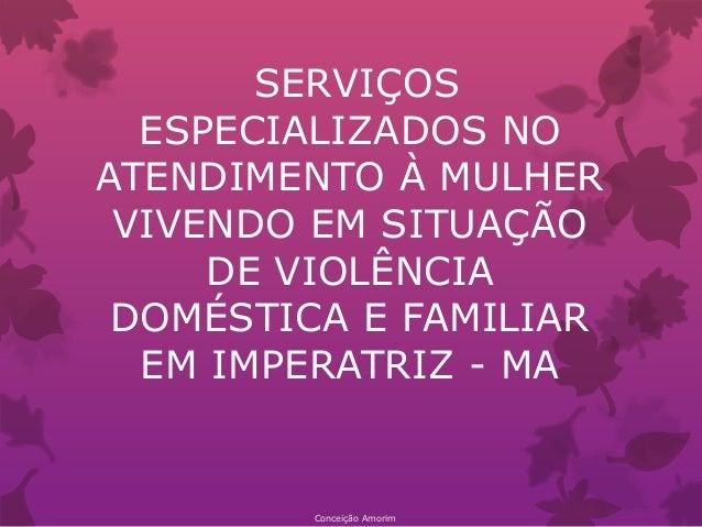 SERVIÇOS ESPECIALIZADOS NO ATENDIMENTO À MULHER VIVENDO EM SITUAÇÃO DE VIOLÊNCIA DOMÉSTICA E FAMILIAR EM IMPERATRIZ - MA C...