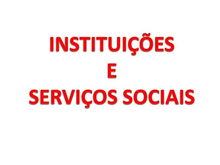 INSTITUIÇÕES <br />E<br />SERVIÇOS SOCIAIS<br />