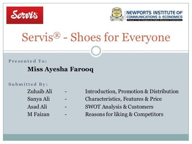 Servis® - Shoes for Everyone P r e s e n t e d T o : Miss Ayesha Farooq S u b m i t t e d B y : Zuhaib Ali - Introduction,...