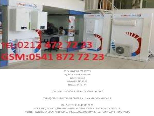 DOGA KOMBİ KLİMA SERVİSİ dogakombiklimaservisi.com 0212 472 72 23 GSM:0541 872 72 23 TEL:0212 548 97 96 7/24 EXPRESS GÜNÜN...
