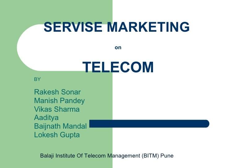 SERVISE MARKETING   on TELECOM BY Rakesh Sonar Manish Pandey Vikas Sharma Aaditya Baijnath Mandal Lokesh Gupta Balaji Inst...