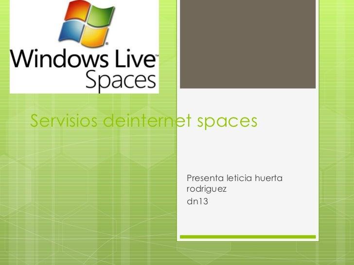 Servisios deinternet spaces Presenta leticia huerta rodriguez dn13