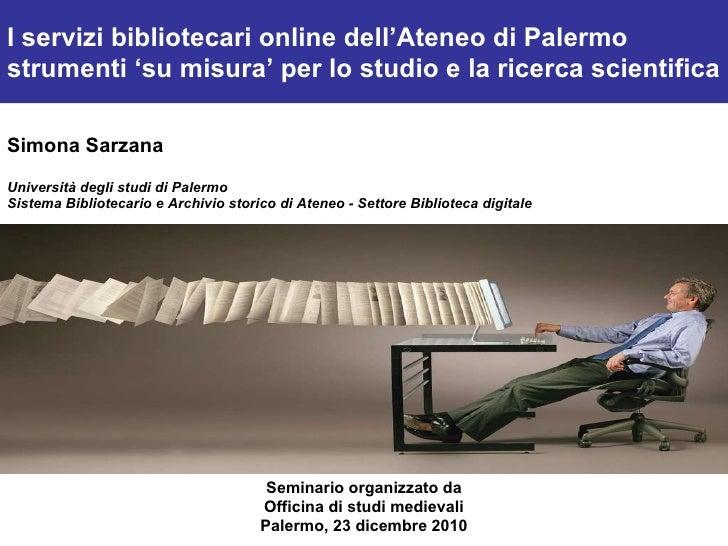 <ul><li>Simona Sarzana </li></ul><ul><li>Università degli studi di Palermo </li></ul><ul><li>Sistema Bibliotecario e Archi...