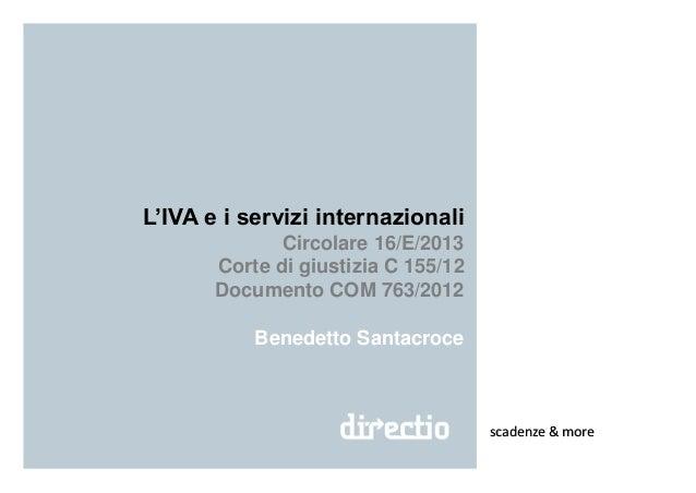 L'IVA e i servizi internazionali Circolare 16/E/2013 Corte di giustizia C 155/12 Documento COM 763/2012 Benedetto Santacro...