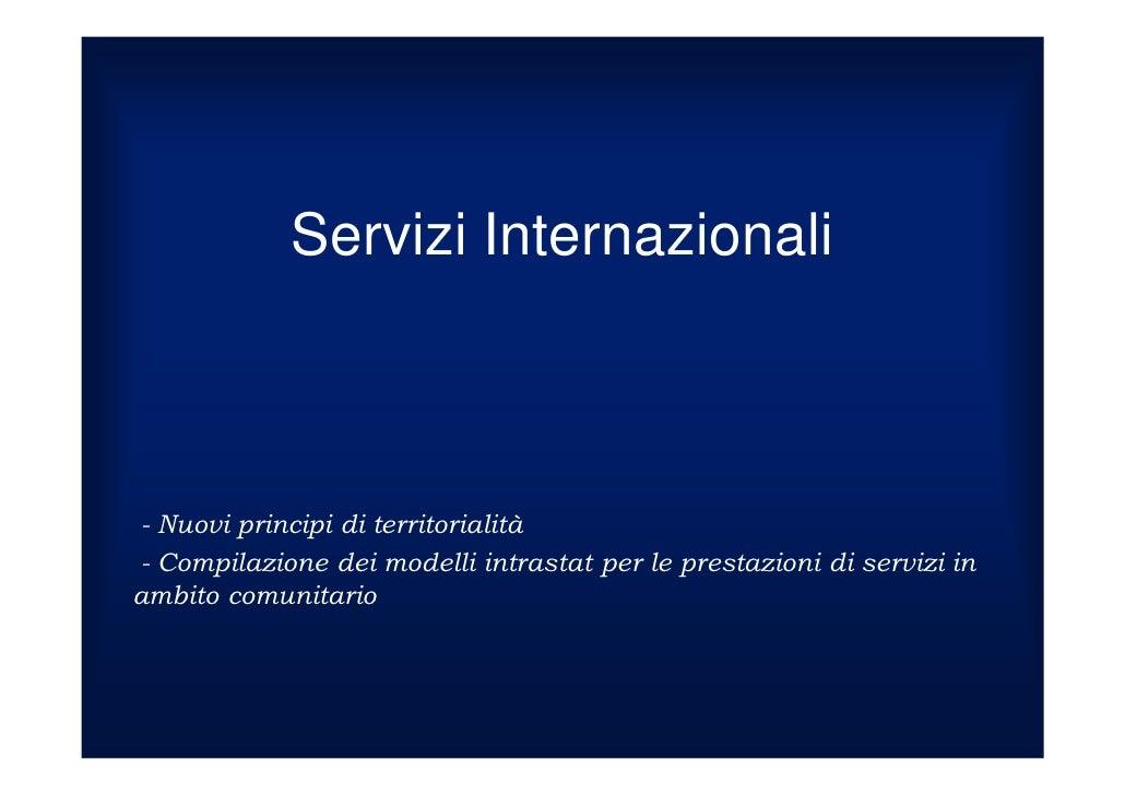 Servizi Internazionali Nuovi principi di territorialità Compilazione dei modelli intrastat per le prestazioni di servizi i...
