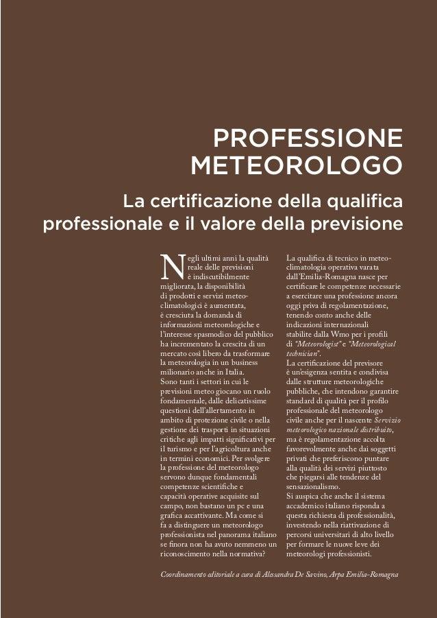 PROFESSIONE  METEOROLOGO  La certificazione della qualifica  professionale e il valore della previsione  Negli ultimi anni...