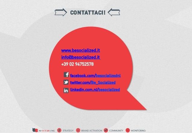CONTATTACI!www.besocialized.itinfo@besocialized.it+39 02 94752578    facebook.com/besocializednl    twitter.com/Be_Sociali...