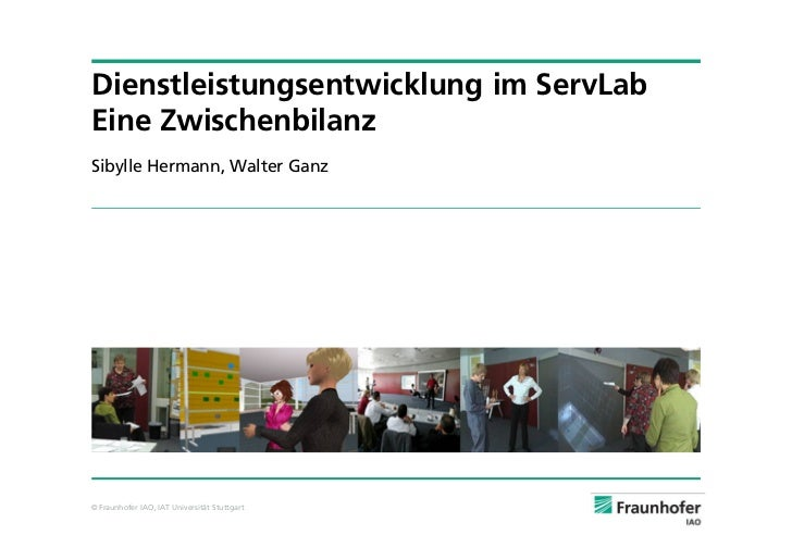 Dienstleistungsentwicklung im ServLab Eine Zwischenbilanz Sibylle Hermann, Walter Ganz     © Fraunhofer IAO, IAT Universit...