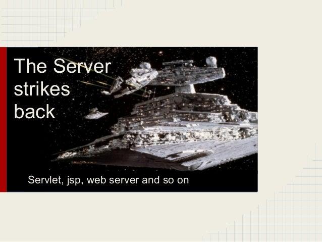 The ServerstrikesbackServlet, jsp, web server and so on