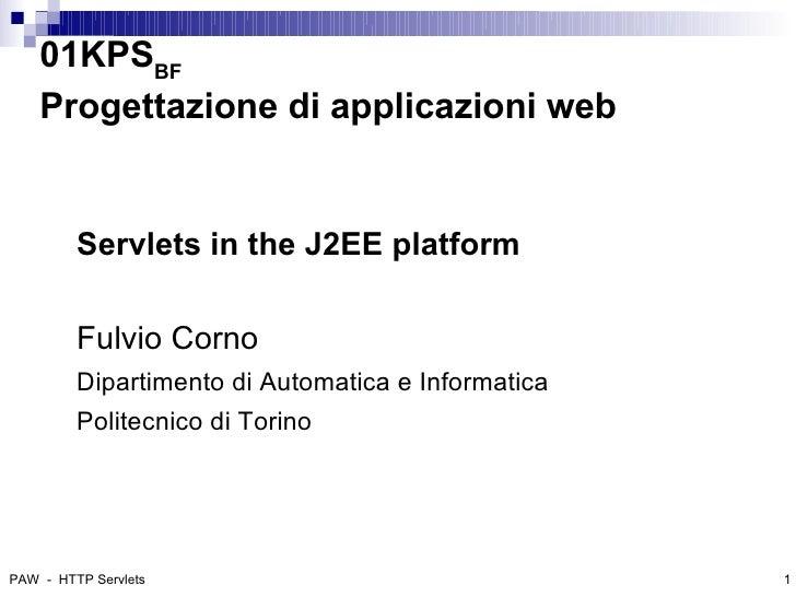 01KPSBF     Progettazione di applicazioni web            Servlets in the J2EE platform           Fulvio Corno          Dip...