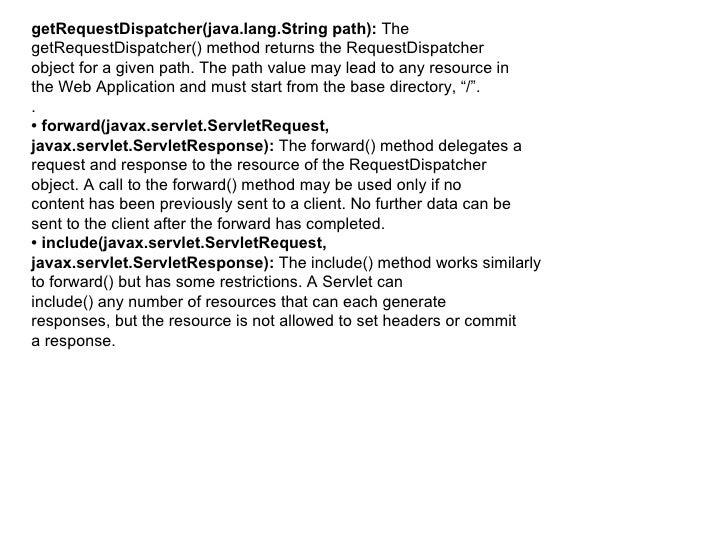 <ul><li>getRequestDispatcher(java.lang.String path):  The </li></ul><ul><li>getRequestDispatcher() method returns the Requ...