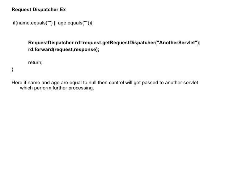 <ul><li>Request Dispatcher Ex </li></ul><ul><li>if(name.equals(&quot;&quot;)    age.equals(&quot;&quot;)){ </li></ul><ul><...