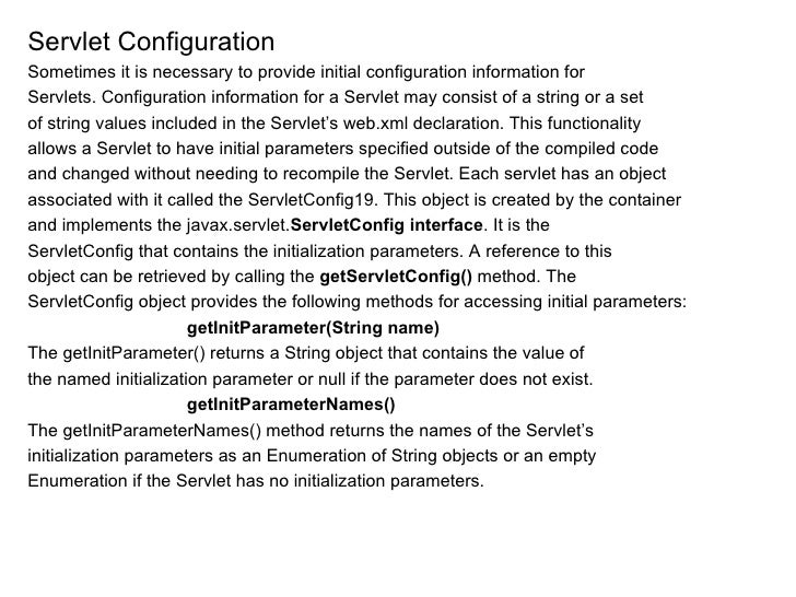<ul><li>Servlet Configuration </li></ul><ul><li>Sometimes it is necessary to provide initial configuration information for...