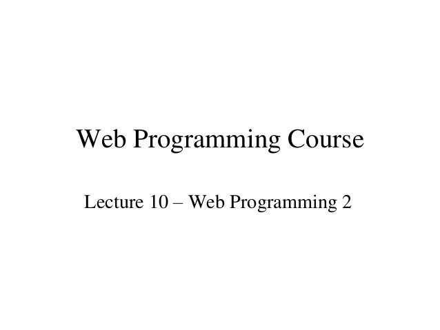 Web Programming CourseLecture 10 – Web Programming 2