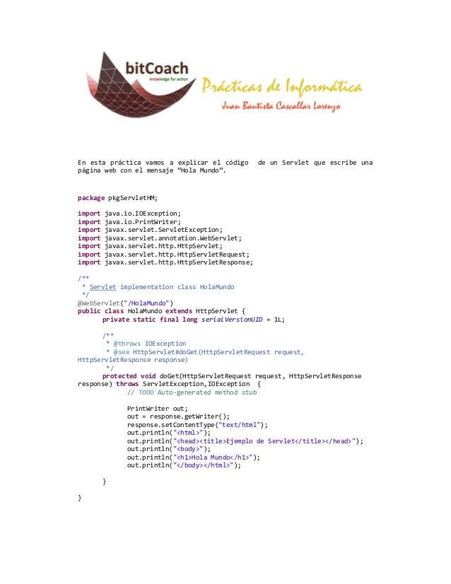 """En esta práctica vamos a explicar el código        de un Servlet que escribe unapágina web con el mensaje """"Hola Mundo"""".pac..."""