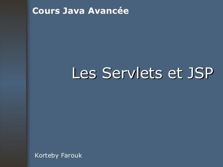 Les Servlets et JSP Korteby Farouk Cours Java Avancée