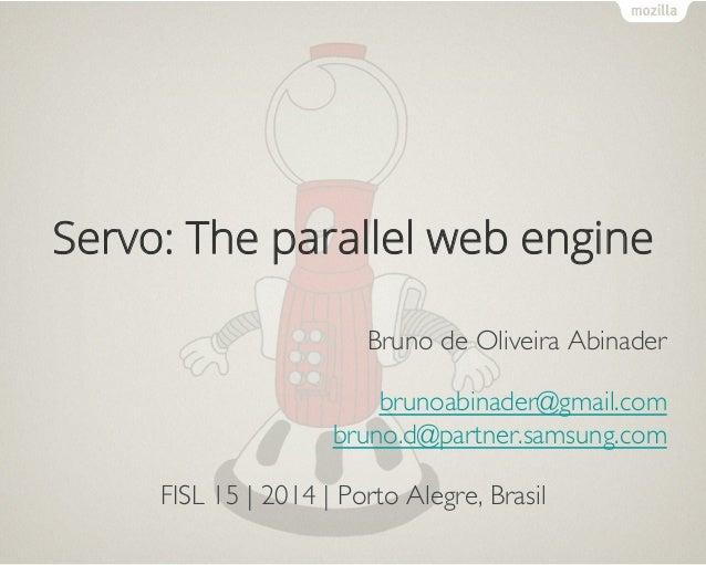 Servo: The parallel web engine Bruno de Oliveira Abinader  brunoabinader@gmail.com bruno.d@partner.samsung.com  FISL 15 ...