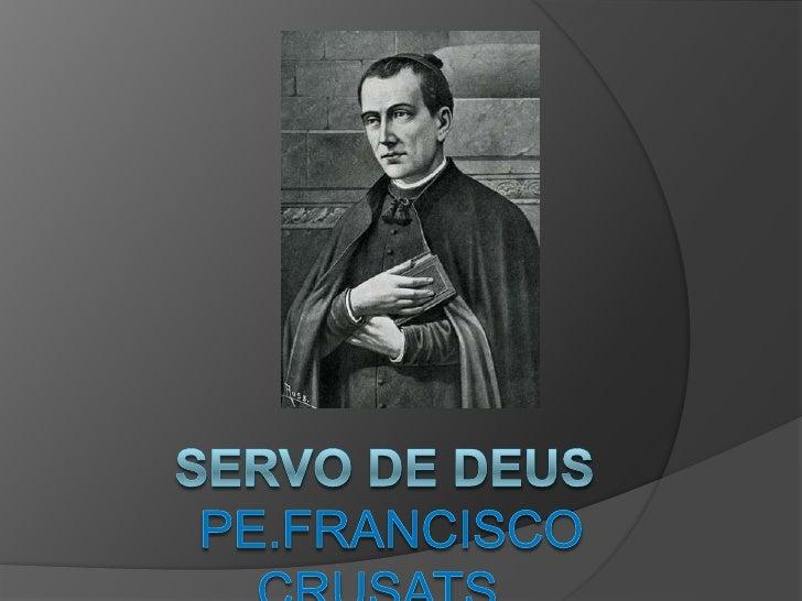Servo de Deus Pe.Francisco Crusats<br />
