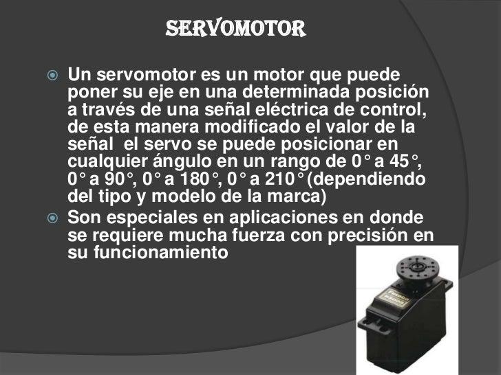 SERVOMOTOR<br />Un servomotor es un motor que puede poner su eje en una determinada posición  a través de una señal eléctr...