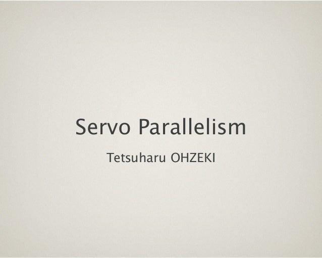 Servo Parallelism ! Tetsuharu OHZEKI