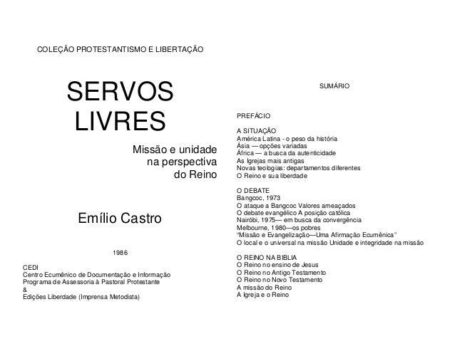 COLEÇÃO PROTESTANTISMO E LIBERTAÇÃO  SERVOS LIVRES Missão e unidade na perspectiva do Reino  Emílio Castro 1986 CEDI Centr...