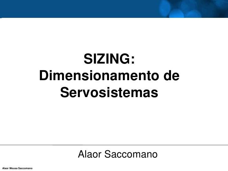 SIZING:                        Dimensionamento de                           Servosistemas                            Alaor...