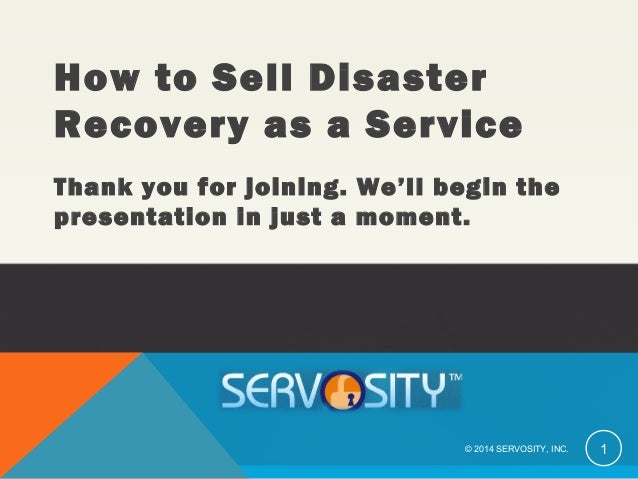 How to Sell Disaster Recovery as a Service Thank you for joining. We'll begin the presentation in just a moment. © 2014 SE...