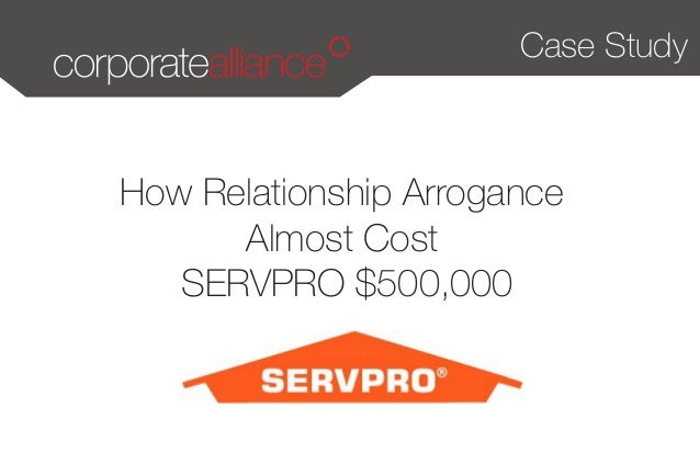 Case Study  How Relationship Arrogance  Almost Cost  SERVPRO $500,000