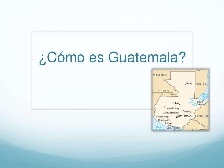 ¿Cómo es Guatemala?