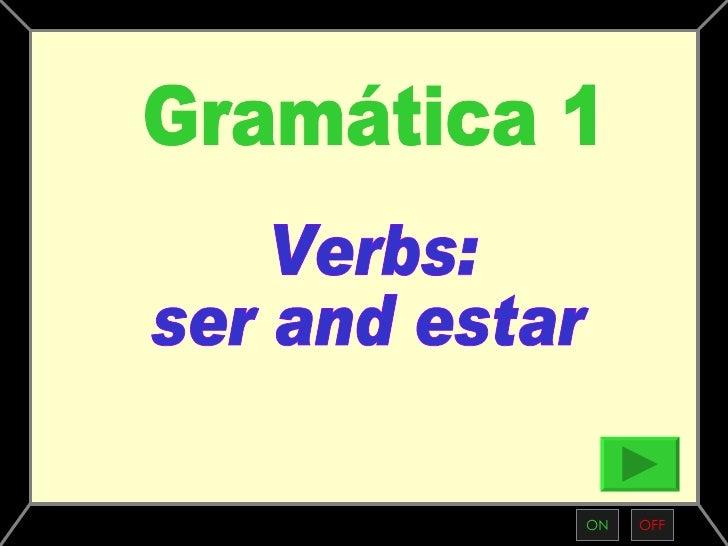 ON OFF Verbs:  ser and estar Gramática 1