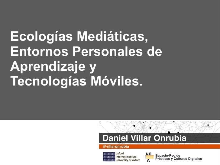 Ecologías Mediáticas, Entornos Personales de Aprendizaje y Tecnologías Móviles.