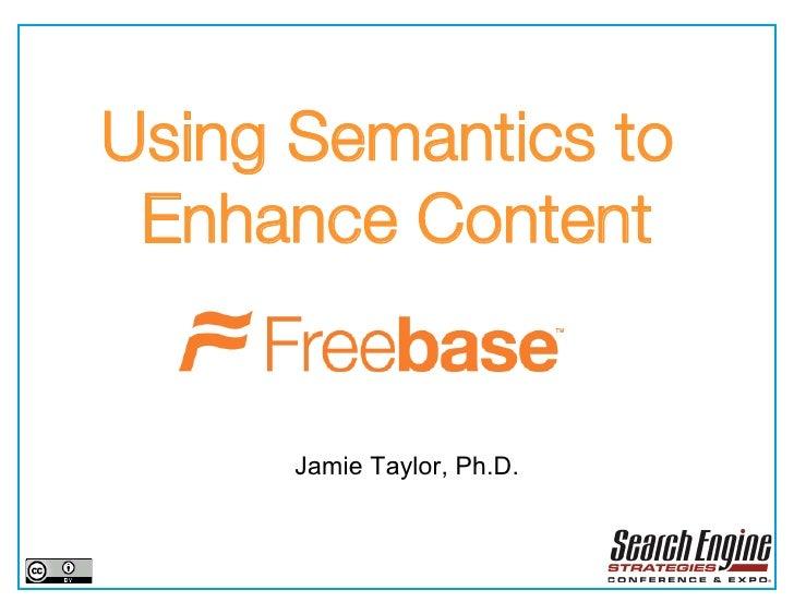 Using Semantics to  Enhance Content         Jamie Taylor, Ph.D.